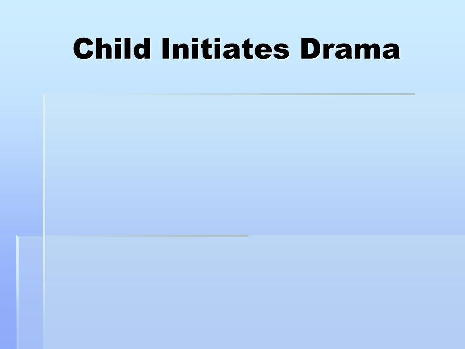 Child Initiates Drama