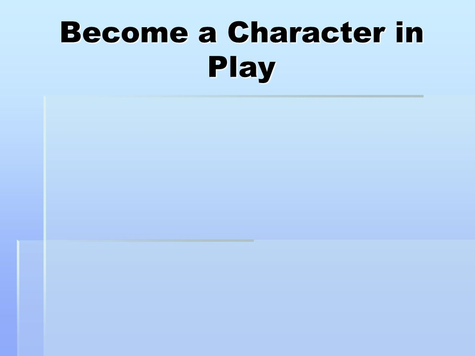 Become a Character in Play