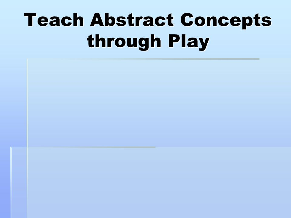 Teach Abstract Concepts through Play
