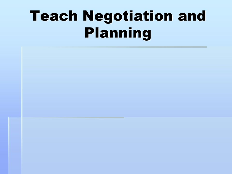 Teach Negotiation and Planning