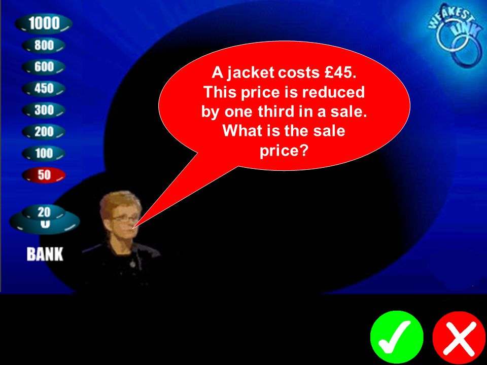 A jacket costs £45. This price is reduced by one third in a sale. What is the sale price?