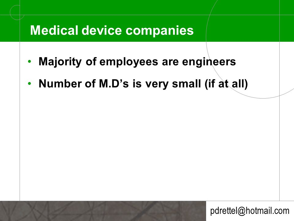 pdrettel@hotmail.com Medical device companies Majority of employees are engineers Number of M.D's is very small (if at all)