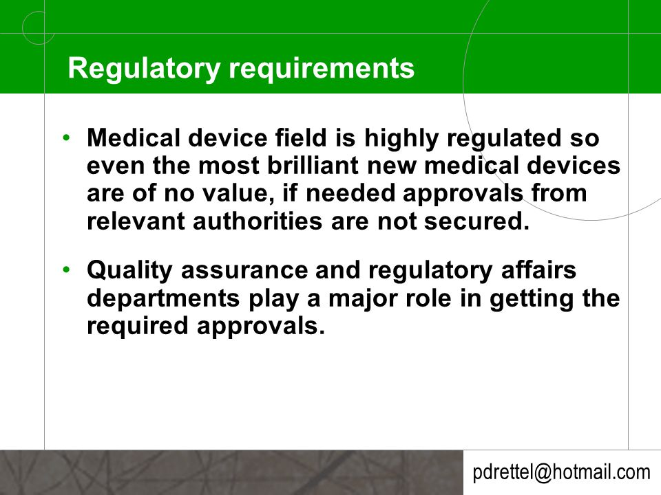 pdrettel@hotmail.com Regulatory requirements In the United States all devices in commercial distribution are classified in class I, II, or III, depending on the degree or regulation necessary for the reasonable assurance of safety and effectiveness of the device.