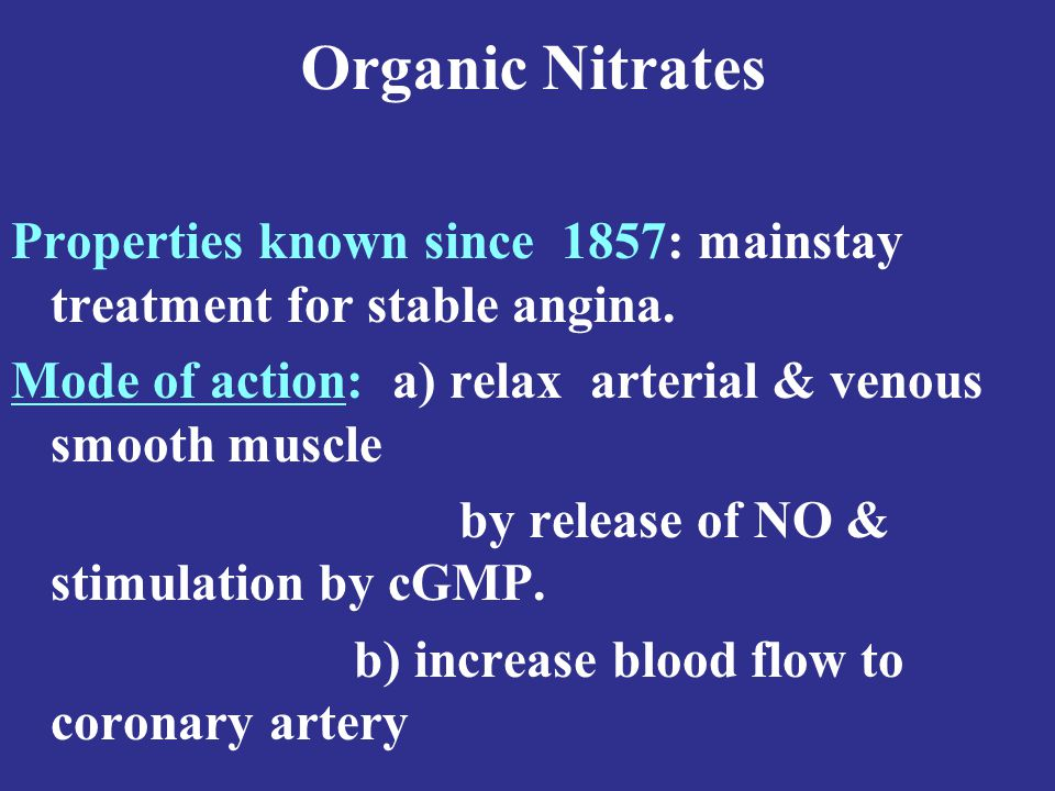 Organic Nitrates Properties known since 1857: mainstay treatment for stable angina.