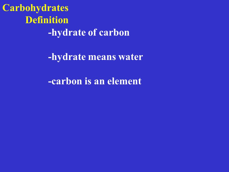 Definition -hydrate of carbon -hydrate means water -carbon is an element