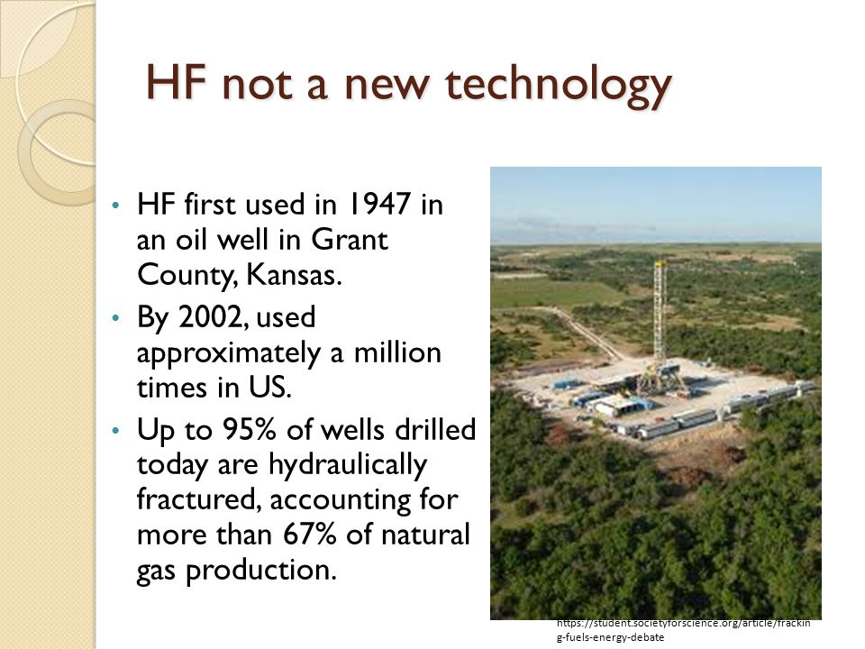 HF not a new technology HF first used in 1947 in an oil well in Grant County, Kansas.