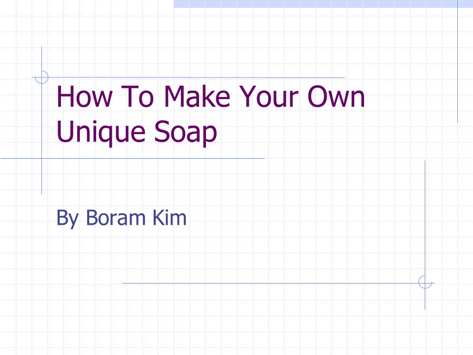 How To Make Your Own Unique Soap By Boram Kim