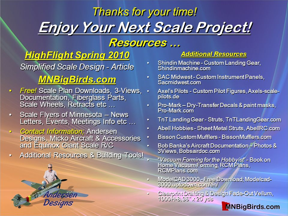 Thanks for your time! Enjoy Your Next Scale Project! Resources … HighFlight Spring 2010 Simplified Scale Design - Article MNBigBirds.com Free! Scale P