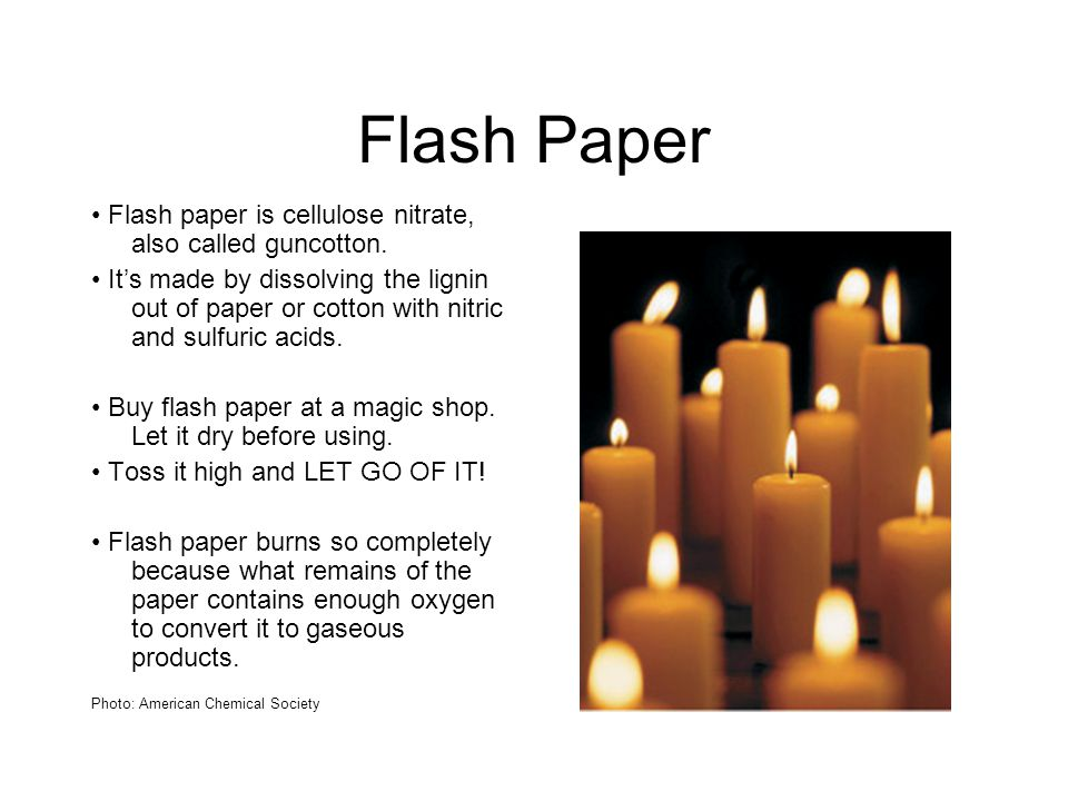 Flash Paper Flash paper is cellulose nitrate, also called guncotton.