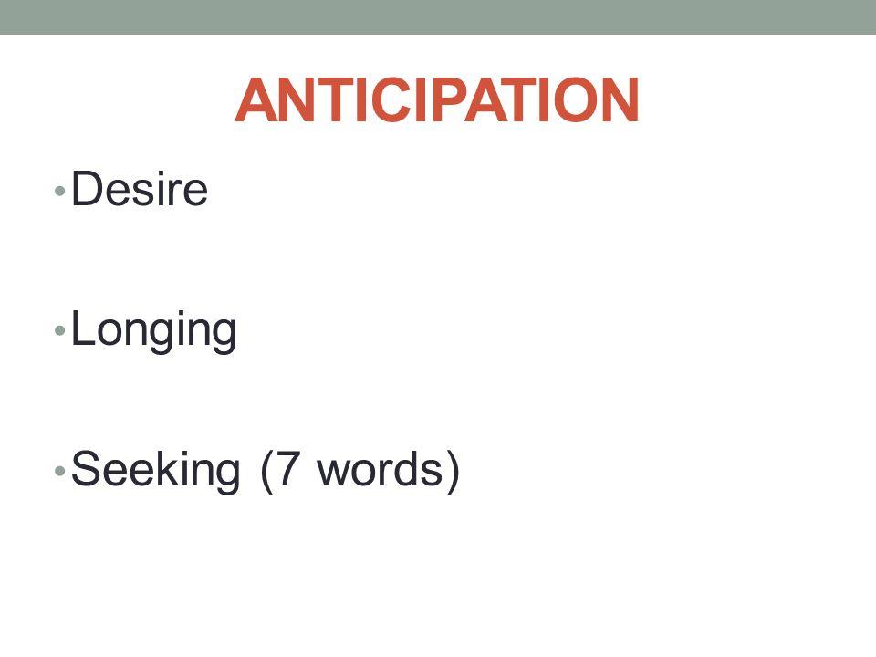 ANTICIPATION Desire Longing Seeking (7 words)