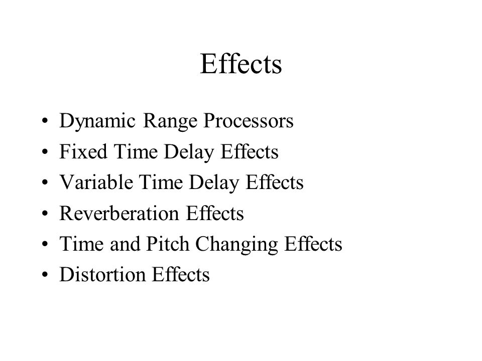 Dynamic Range Processors Fixed Time Delay Effects Variable Time Delay Effects Reverberation Effects Time and Pitch Changing Effects Distortion Effects