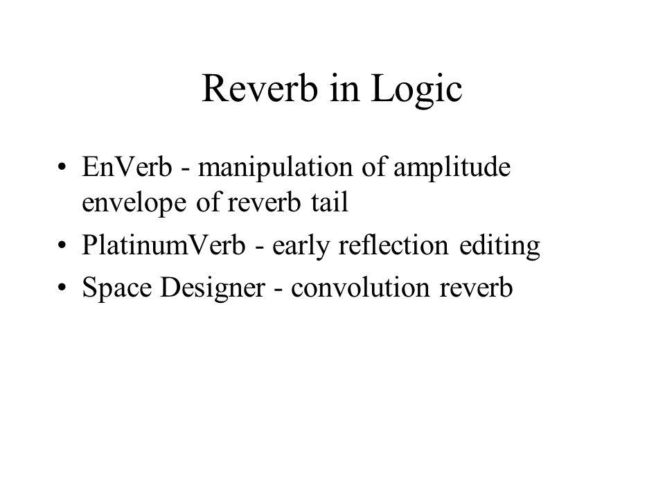 Reverb in Logic EnVerb - manipulation of amplitude envelope of reverb tail PlatinumVerb - early reflection editing Space Designer - convolution reverb