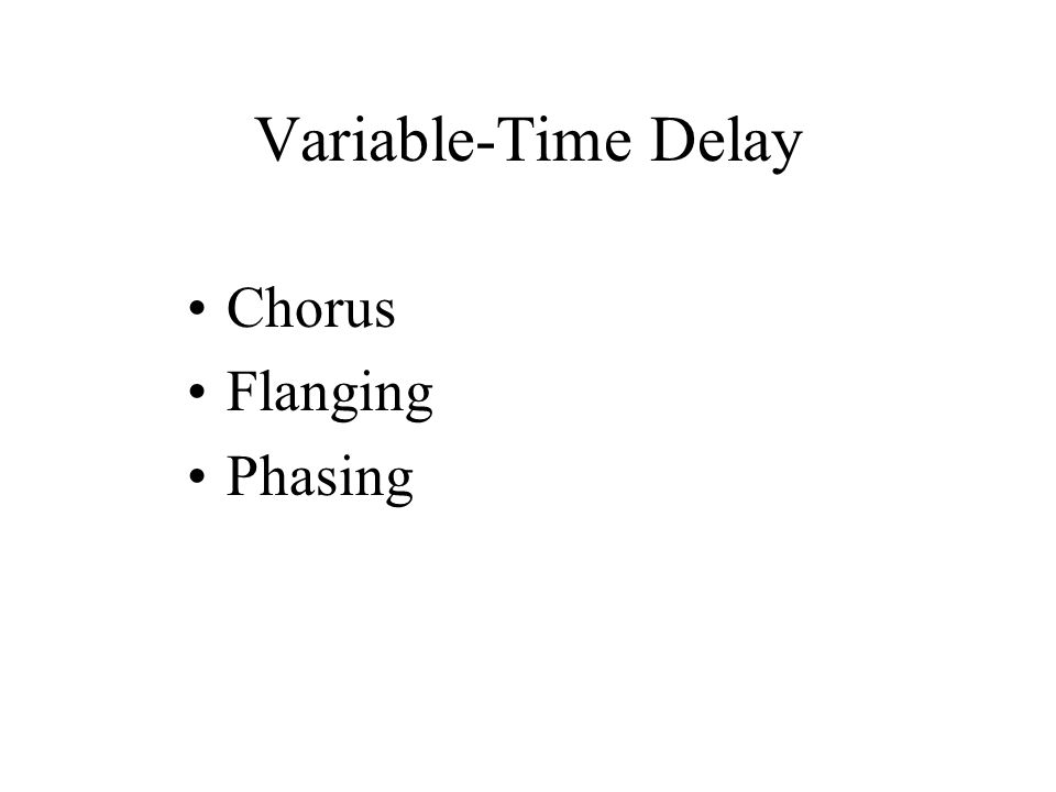 Variable-Time Delay Chorus Flanging Phasing