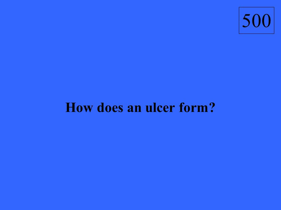 How does an ulcer form? 500