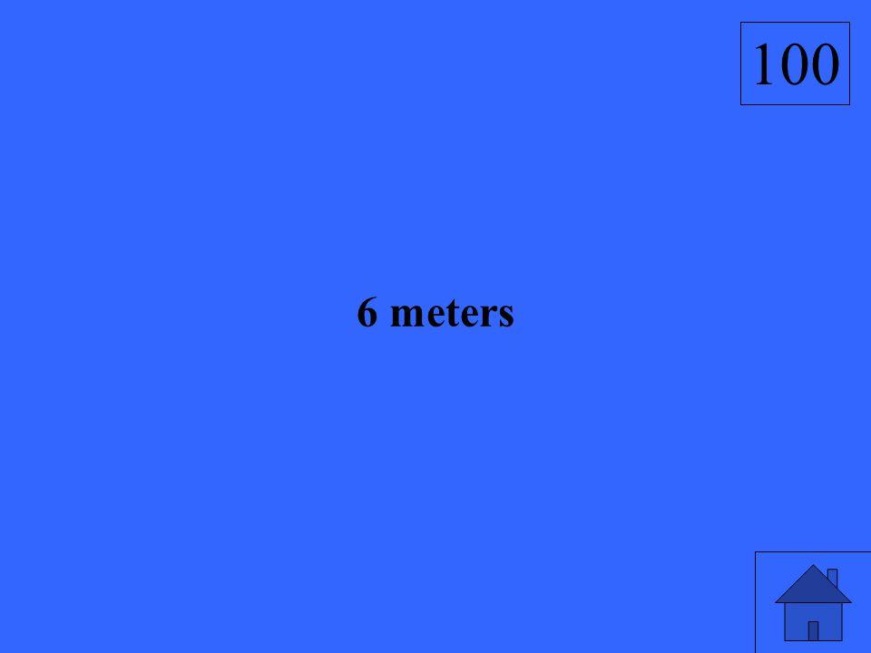 6 meters 100