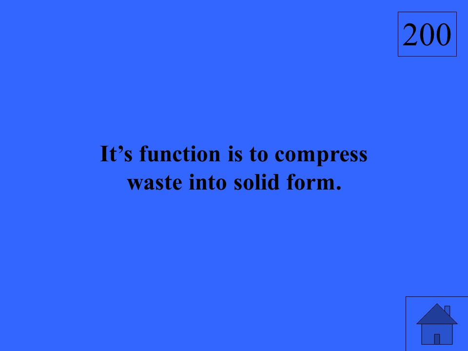 It's function is to compress waste into solid form. 200