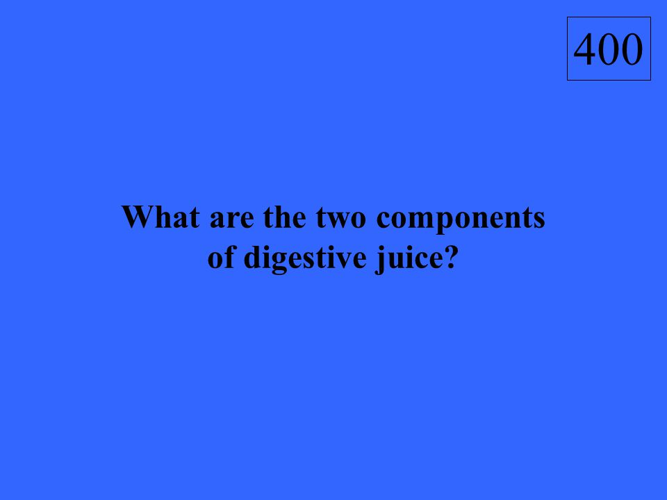 What are the two components of digestive juice? 400