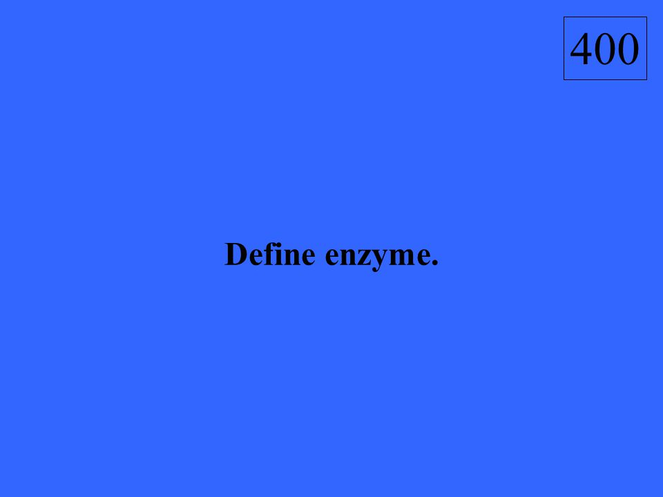 An enzyme is a protein that speeds up chemical reaction in the body. 400