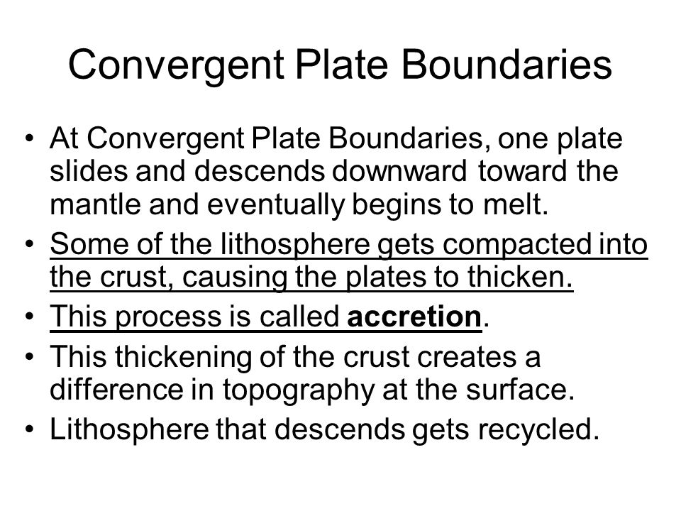 Convergent Plate Boundaries At Convergent Plate Boundaries, one plate slides and descends downward toward the mantle and eventually begins to melt. So