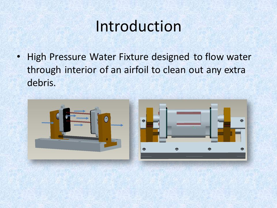 Introduction High Pressure Water Fixture designed to flow water through interior of an airfoil to clean out any extra debris.