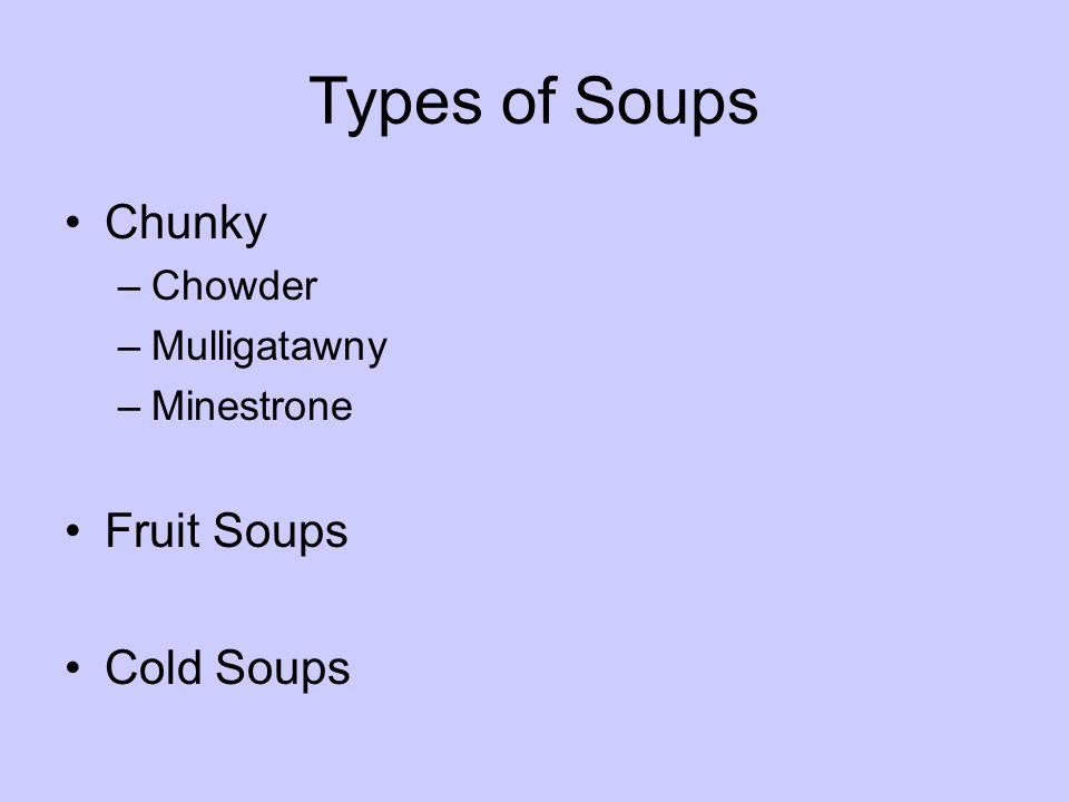 Types of Soups Chunky –Chowder –Mulligatawny –Minestrone Fruit Soups Cold Soups
