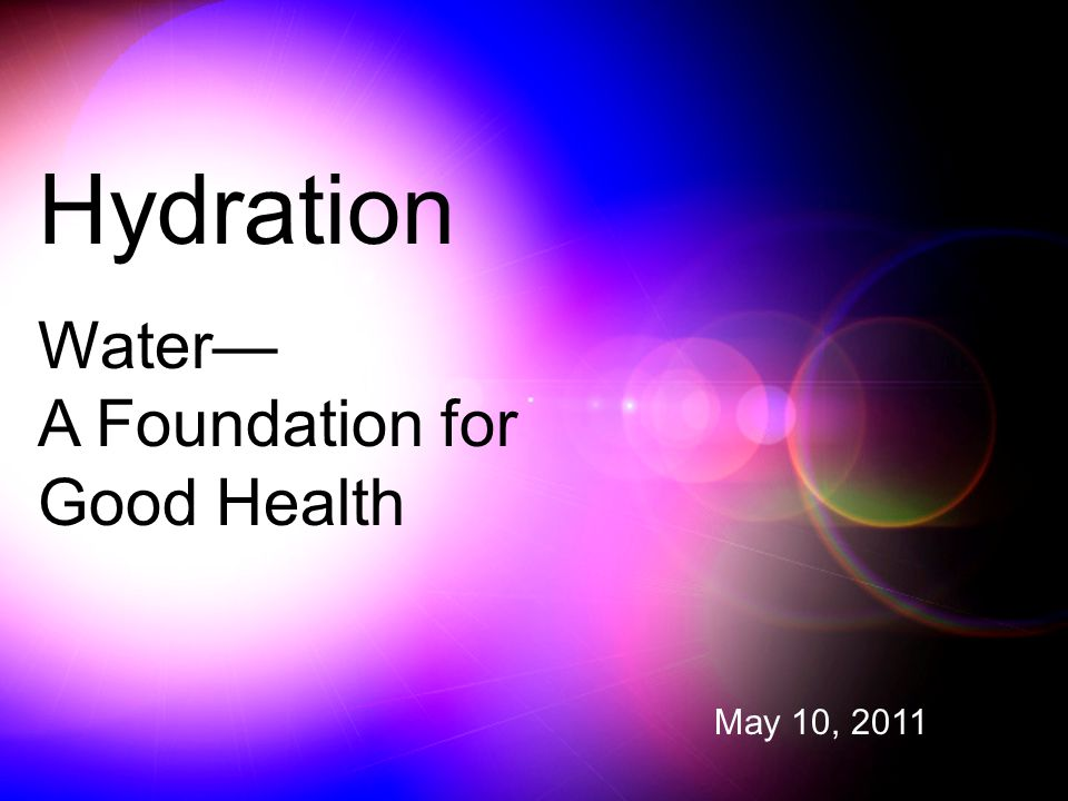 Hydration Water— A Foundation for Good Health May 10, 2011