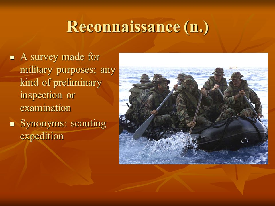 Reconnaissance (n.) A survey made for military purposes; any kind of preliminary inspection or examination A survey made for military purposes; any kind of preliminary inspection or examination Synonyms: scouting expedition Synonyms: scouting expedition
