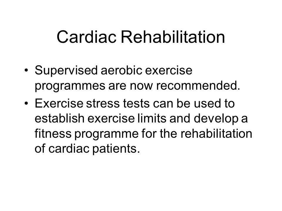Cardiac Rehabilitation Supervised aerobic exercise programmes are now recommended.