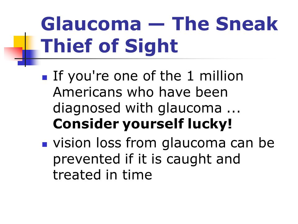 Glaucoma — The Sneak Thief of Sight If you re one of the 1 million Americans who have been diagnosed with glaucoma...