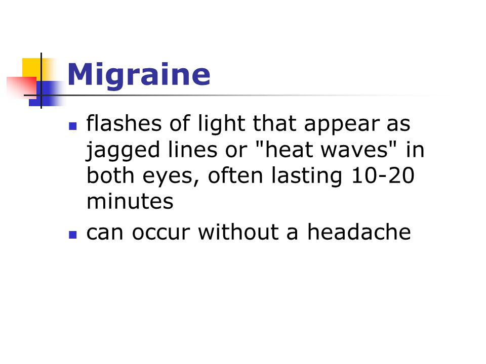 Migraine flashes of light that appear as jagged lines or heat waves in both eyes, often lasting 10-20 minutes can occur without a headache