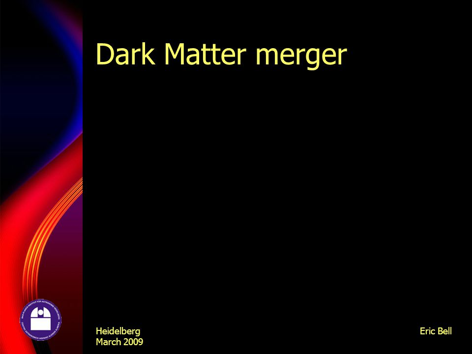 Heidelberg March 2009 Eric Bell Dark Matter merger