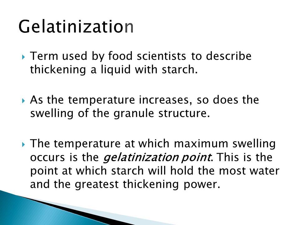  Applying heat to a starch-water mixture causes it to thicken (gelatinization).