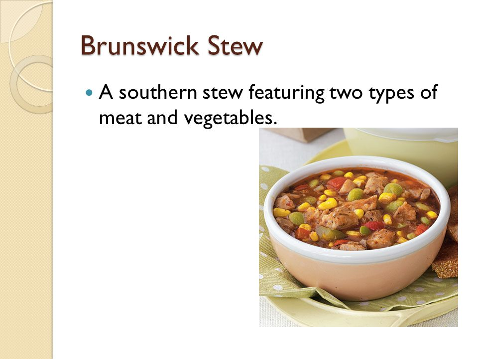 Brunswick Stew A southern stew featuring two types of meat and vegetables.