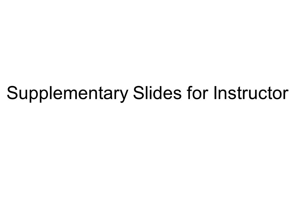 Supplementary Slides for Instructor