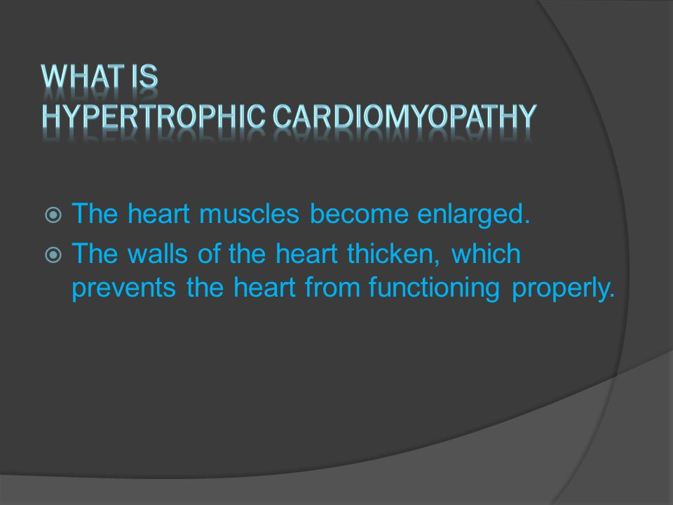  The heart muscles become enlarged.