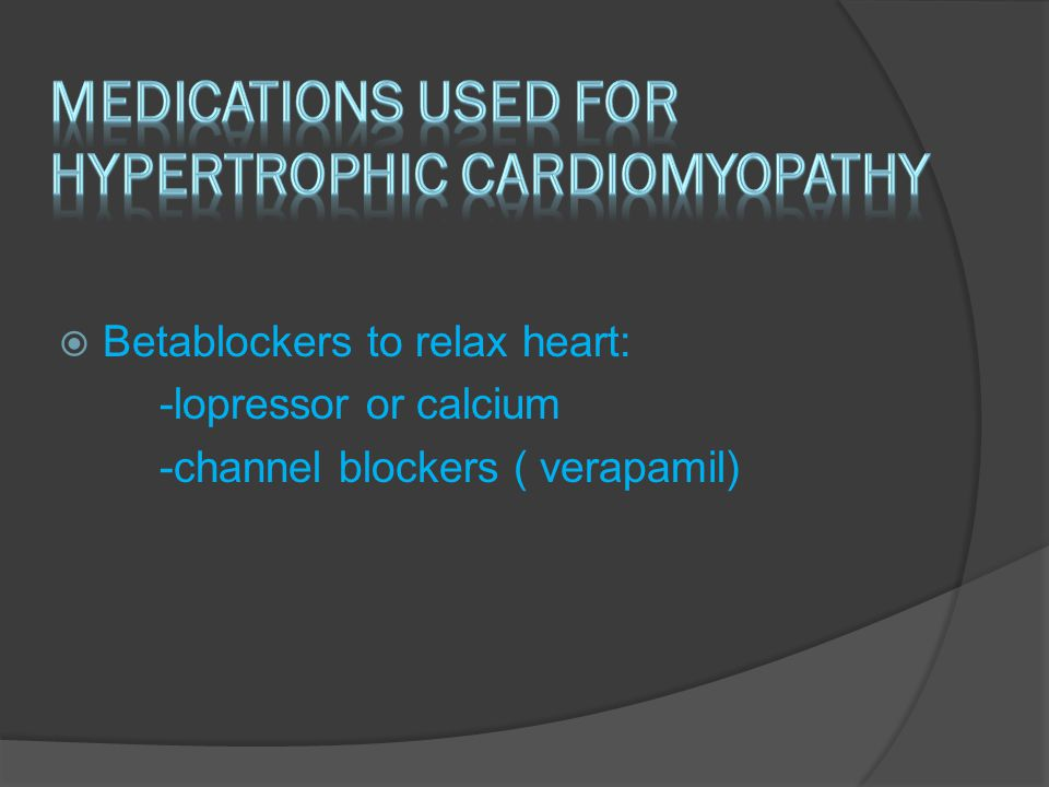  Betablockers to relax heart: -lopressor or calcium -channel blockers ( verapamil)