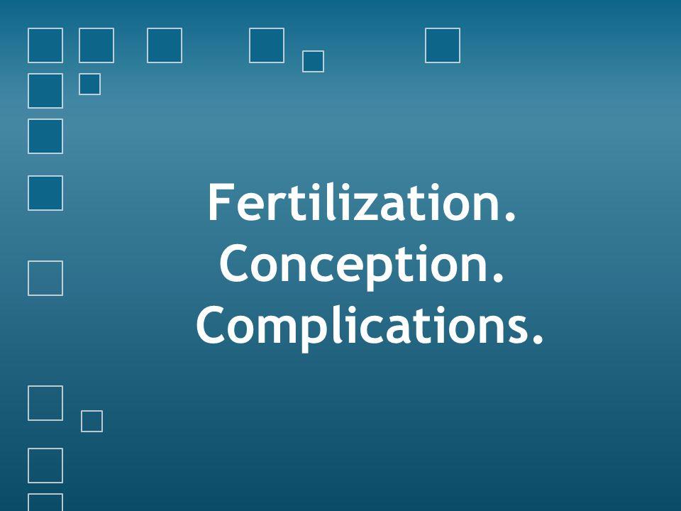 Fertilization. Conception. Complications.