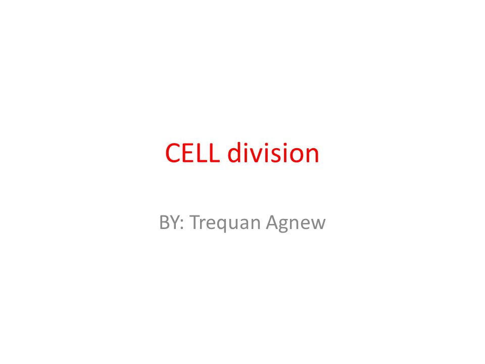 CELL division BY: Trequan Agnew