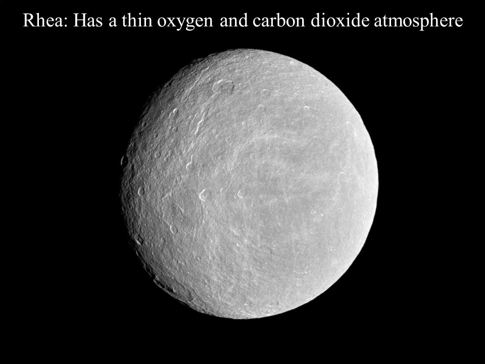Rhea: Has a thin oxygen and carbon dioxide atmosphere
