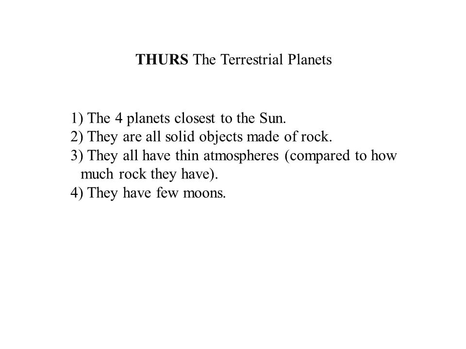 THURS The Terrestrial Planets 1) The 4 planets closest to the Sun.