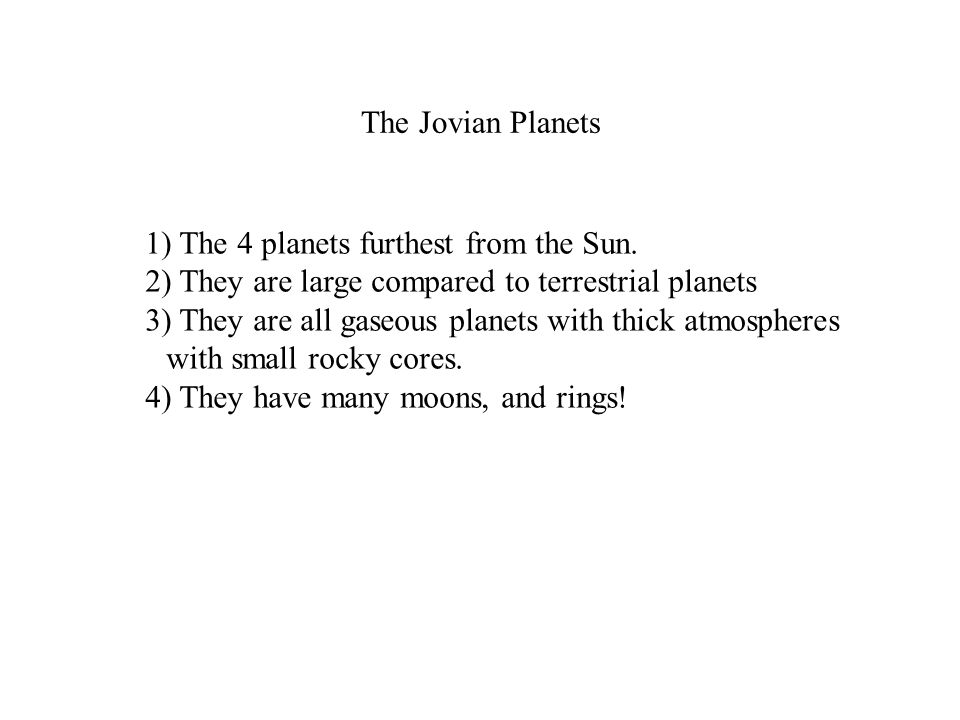 The Jovian Planets 1) The 4 planets furthest from the Sun.