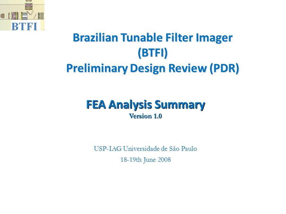 Brazilian Tunable Filter Imager (BTFI) Preliminary Design Review (PDR) USP-IAG Universidade de São Paulo 18-19th June 2008 FEA Analysis Summary Version 1.0