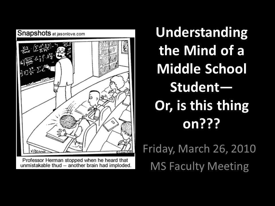 A Few Stereotypes of Middle-School Students Middle school students would rather do a hands-on activity than listen to a lecture or read a book.