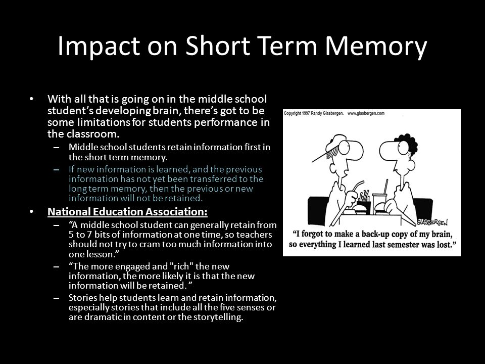 Impact on Short Term Memory With all that is going on in the middle school student's developing brain, there's got to be some limitations for students performance in the classroom.