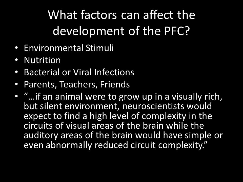 What factors can affect the development of the PFC.