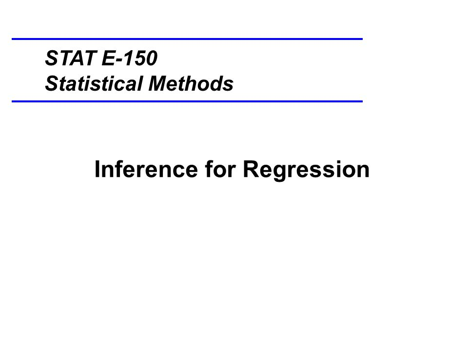 Inference for Regression STAT E-150 Statistical Methods