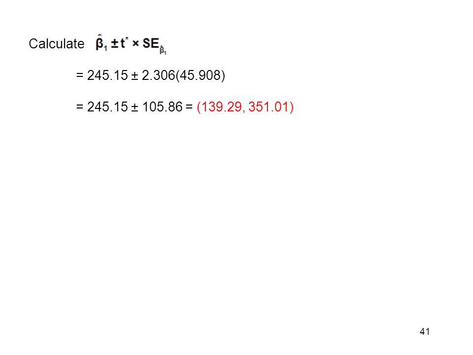 41 Calculate = 245.15 ± 2.306(45.908) = 245.15 ± 105.86 = (139.29, 351.01)