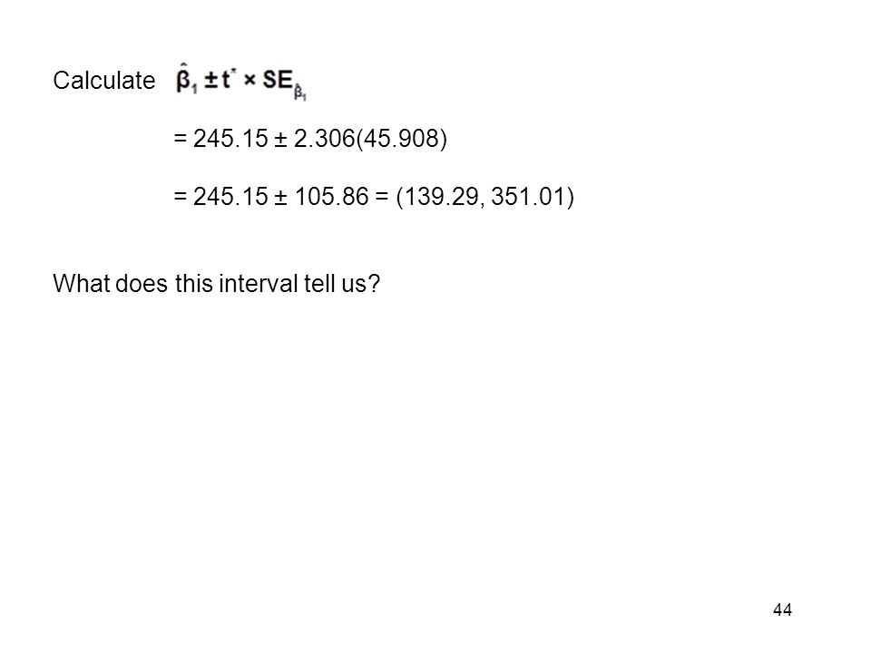 44 Calculate = 245.15 ± 2.306(45.908) = 245.15 ± 105.86 = (139.29, 351.01) What does this interval tell us?