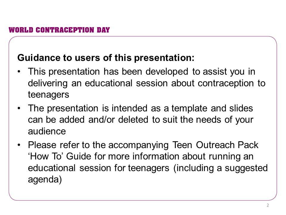 Guidance to users of this presentation: This presentation has been developed to assist you in delivering an educational session about contraception to