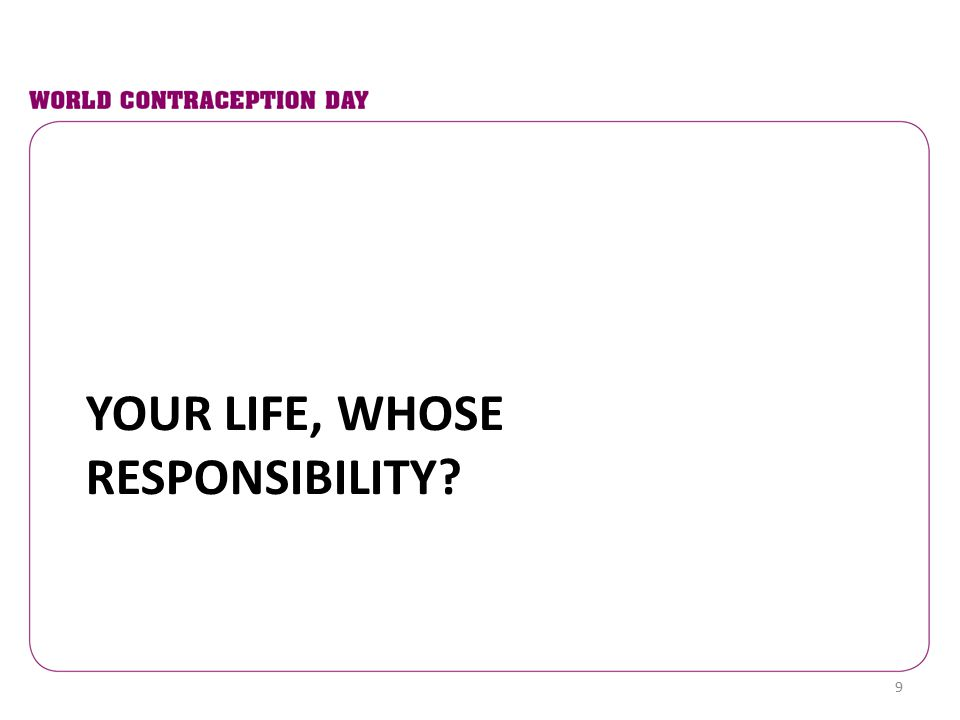 YOUR LIFE, WHOSE RESPONSIBILITY? 9
